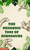 THE MESOZOIC Time OF DINOSAURS