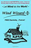 The Wind Wizard: FREE Electricity - Forever! Let the Wind do the work - Go GREEN!