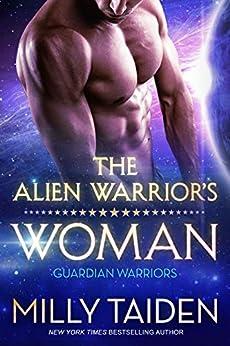 The Alien Warrior's Woman: Sci-fi Alien Romance (Guardian Warriors Book 1) by [Milly Taiden]