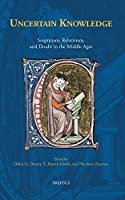 Uncertain Knowledge: Scepticism, Relativism, and Doubt in the Middle Ages (Disputatio)
