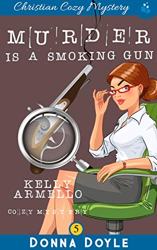 Murder Is A Smoking Gun: Christian Cozy Mystery (A Kelly Armello Mystery Book 5) (English Edition)