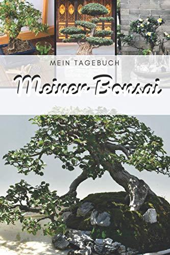 Das Tagebuch meines Bonsais: Diese Zeitschrift ermöglicht es Ihnen, das Wachstum Ihres Bonsai im Laufe der Zeit zu verfolgen. Dies ist ein ideales Logbuch, das Folgendes bietet (German Edition)