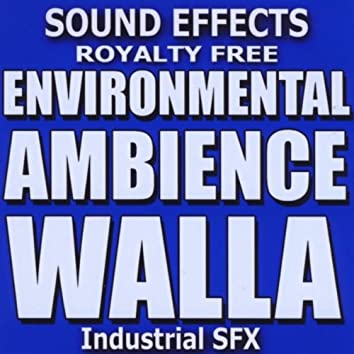 ENVIRONMENTAL AMBIENCE, WALLA, INDUSTRIAL SOUND EFFECTS