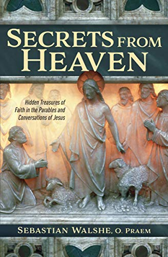 Compare Textbook Prices for Secrets from Heaven - Hidden Treasures of Faith in the Parables and Conversations of Jesus  ISBN 9781683571681 by Fr Sebastian Walshe