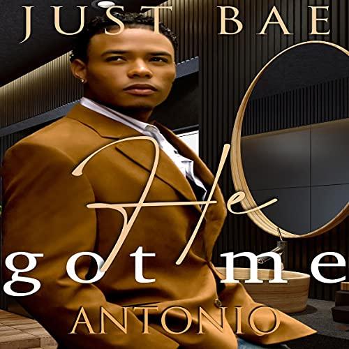 He Got Me: Antonio Audiobook By Just Bae cover art