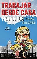 Trabajar Desde Casa Trabajos Para Madres: IDEAS DE INGRESOS PASIVOS PARA UNA VIDA DE LIBERTAD FINANCIERA CON TU FAMILIA: 12 PEQUEÑOS NEGOCIOS REALES QUE PUEDES HACER AHORA MISMO. (English version: WORK FROM HOME JOBS For Moms) (01)