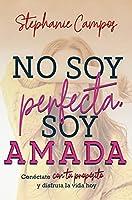 No Soy Perfecta, Soy Amada: Conecta Con Tu Propósito Y Disfruta T Vida