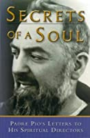 Secrets of a Soul: Padre Pio's Letters to His Spiritual Directors by Unknown(2003-10-01)