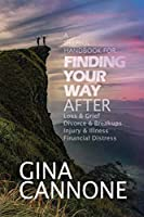 Finding Your Way: AFTER Loss and Grief, Divorce and Relationship Breakups, Injury and Illness, and Financial Distress