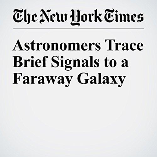Astronomers Trace Brief Signals to a Faraway Galaxy copertina