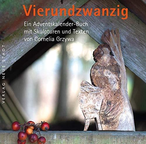 Vierundzwanzig: Ein Adventskalenderbuch mit Skulpturen und Texten von Cornelia Grzywa (BildWorte)