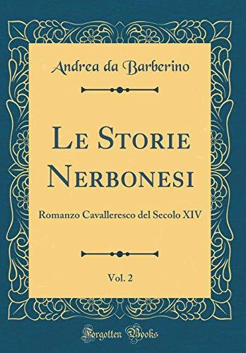 Le Storie Nerbonesi, Vol. 2: Romanzo Cavalleresco del Secolo XIV (Classic Reprint)