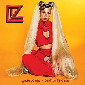 Queen of Me / Could U Love Me