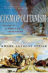 "This image is of a book cover, ""Cosmopolitanism: Ethics in a World of Strangers"" by Kwame Anthony Appiah."