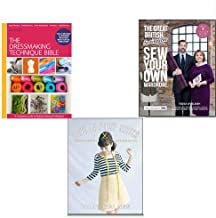 The Dressmaker Collection 3 Books Set,(Love at First Stitch: Demystifying Dressmaking, The Great British Sewing Bee: Sew Your Own Wardrobe,[Spiral-bound] The Dressmaker's Technique Bible: A Complete Guide to Fashion Sewing Techniques