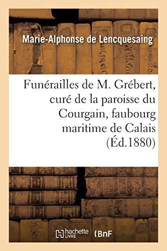 Funérailles de M. Grébert, curé de la paroisse du Courgain, faubourg maritime de Calais, allocution