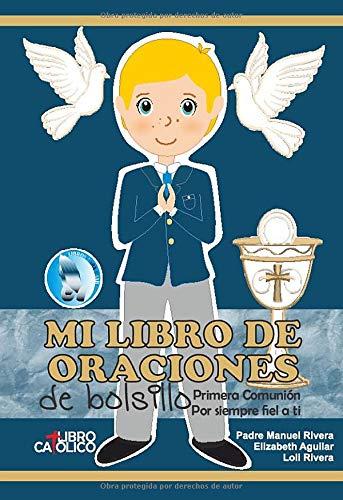 MI LIBRO DE ORACIONES DE BOLSILLO: Primera comunión, por siempre fiel a ti (Primera Comunión niño)