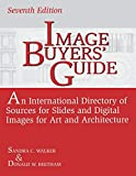 Image Buyers' Guide: An International Directory of Sources for Slides and Digital Images for Art and Architecture, 7th Edition (Visual Resources (Libraries Unlimited))