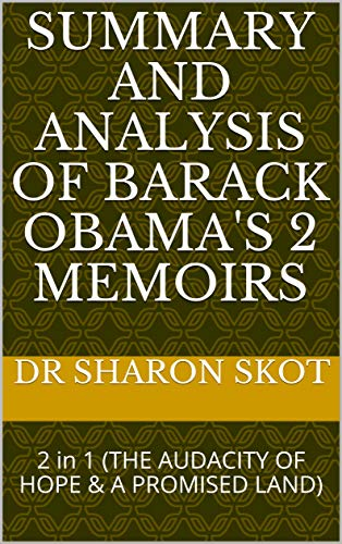 SUMMARY AND ANALYSIS OF BARACK OBAMA'S 2 MEMOIRS: 2 in 1 (THE AUDACITY OF HOPE & A PROMISED LAND)