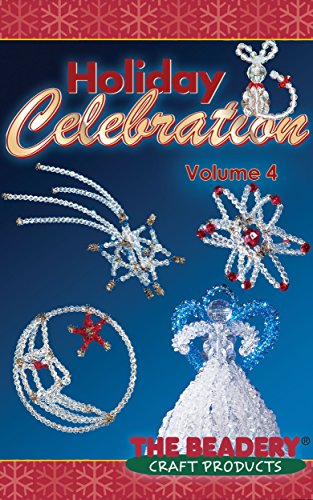 Holiday Celebrations Volume 4: Featuring the Celestial Christmas Collection (Holiday Creations by The Beadery)