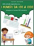 I numeri da 100 a 1000: Schedario in formato PDF interattivo (100 schede operative su... Vol. 2) (Italian Edition)