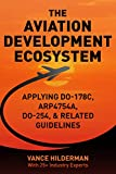 THE AVIATION DEVELOPMENT ECOSYSTEM: Applying DO-178C, ARP4754A, DO-254, & Related Guideline