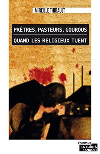 Prêtres, pasteurs, gourous: Quand les religieux tuent (French Edition)