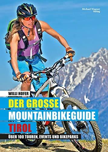 Der große Mountainbikeguide Tirol: Über 100 Touren, Events und Bikeparks