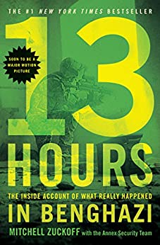 13 Hours: The Inside Account of What Really Happened In Benghazi by [Mitchell Zuckoff with the Annex Security Team]
