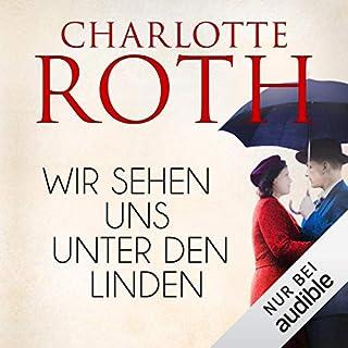 Wir sehen uns unter den Linden                   Autor:                                                                                                                                 Charlotte Roth                               Sprecher:                                                                                                                                 Elisabeth Günther                      Spieldauer: 16 Std. und 31 Min.     29 Bewertungen     Gesamt 4,4