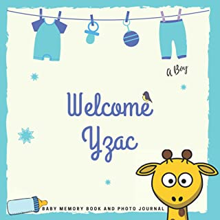 Welcome Yzac Baby Memory Book and Photo Journal: Personalized baby photo book and photo album, the first year, gift for pr...