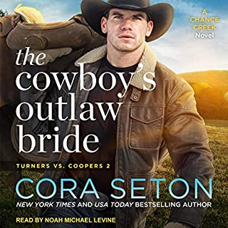 The Cowboy's Outlaw Bride     Turners vs. Coopers Chance Creek, Book 2              Written by:                                                                                                                                 Cora Seton                               Narrated by:                                                                                                                                 Noah Michael Levine                      Length: 6 hrs and 9 mins     Not rated yet     Overall 0.0