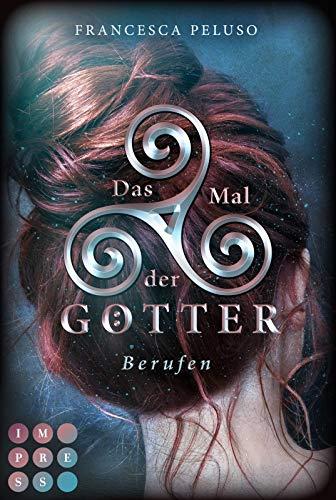 Das Mal der Götter 1: Berufen: Götter-Fantasy voller Romantik um eine Heldin, die noch nicht bereit für ihr Schicksal ist (1)