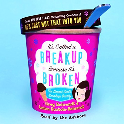 It's Called a Breakup Because It's Broken     The Smart Girl's Breakup Buddy              By:                                                                                                                                 Greg Behrendt,                                                                                        Amiira Ruotola-Behrendt                               Narrated by:                                                                                                                                 various                      Length: 6 hrs and 15 mins     688 ratings     Overall 4.4