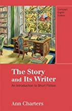 The Story and Its Writer Compact: An Introduction to Short Fiction Eighth Edition by Charters, Ann published by Bedford/St. Martin's Paperback