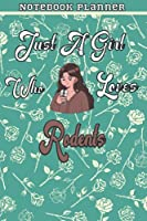 Just A Girl Who Loves Rodents Gift Women Notebook Planner: College,Finance,Homeschool,Appointment,Bill,To Do List,Passion,6x9 in ,Work List,Management,Teacher,Book,Gift
