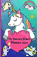 My Unicorn Helper Planner 2021: Cute colorful unicorn planner 100 pages, 6x9 inches