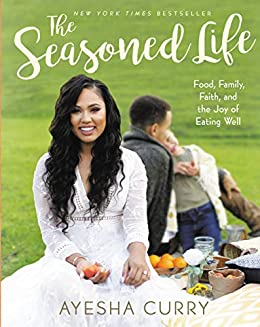 The Seasoned Life: Food, Family, Faith, and the Joy of Eating Well (Tastes) by [Ayesha Curry]