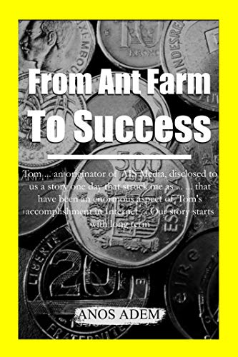 From Ant Farm To Success: Tom ... an originator of AIS Media, disclosed to us a story one day that struck me as ... ... that have been an enormous aspect ... in Internet ... (English Edition)
