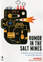 Humor in the Salt Mines: A Master Lawyer's Guide to Associate Success