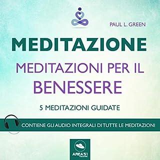 Meditazione - Meditazioni per il benessere     5 meditazioni guidate              Di:                                                                                                                                 Paul L. Green                               Letto da:                                                                                                                                 Francesca Di Modugno                      Durata:  1 ora e 33 min     8 recensioni     Totali 4,8