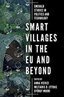 Smart Villages in the Eu and Beyond (Emerald Studies in Politics and Technology)