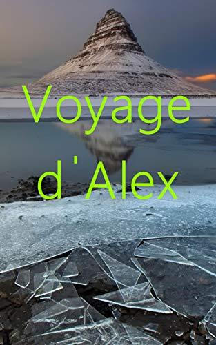 Voyage d'Alex (French Edition)