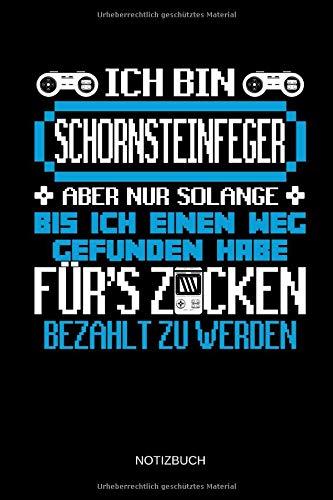Ich bin Schornsteinfeger - Aber nur solang bis ich einen Weg gefunden habe für's Zocken bezahlt zu werden - Notizbuch: Lustiges Schornsteinfeger ... Zubehör & Schornsteinfeger Geschenk Idee.