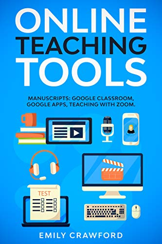Online Teaching Tools: 3 Manuscripts: Google Classroom, Google Apps, Teaching with Zoom (English Edition)