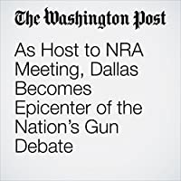 As Host to NRA Meeting, Dallas Becomes Epicenter of the Nation's Gun Debate's image
