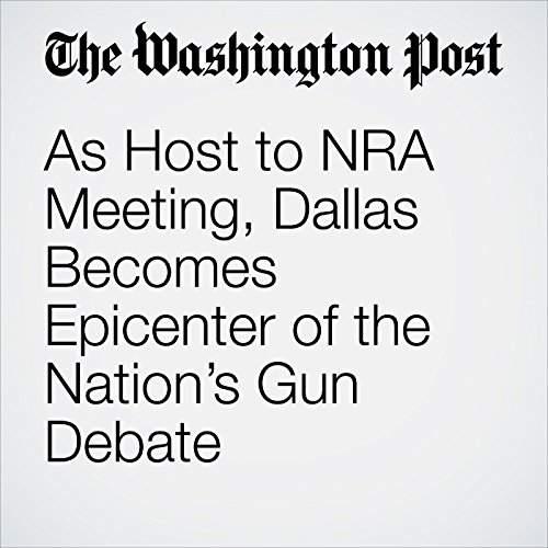 As Host to NRA Meeting, Dallas Becomes Epicenter of the Nation's Gun Debate copertina
