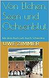 Von Elchen, Seen und Ochsenblut.: Mit dem Rucksack durch Schweden. (Unterwegs in Anderland 1)