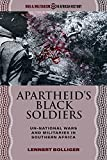 Apartheid's Black Soldiers: Un-national Wars and Militaries in Southern Africa (English Edition)