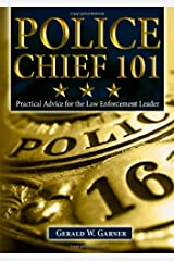 Police Chief 101: Practical Advice for the Law Enforcement Leader Paperback